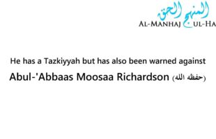 A student of knowledge has a Tazkiyyah but has also been warned against – Moosaa Richardson