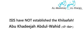 ISIS have NOT established the Khilaafah! – Abu Khadeejah