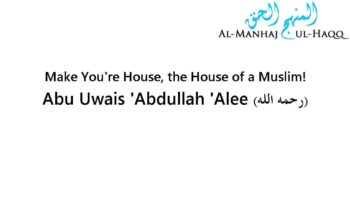 Make Your House, the House of a Muslim! – Abu Uwais 'Abdullah Alee