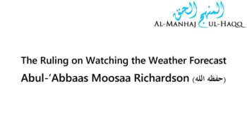 The Ruling on Watching the Weather Forecast – Moosaa Richardson