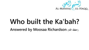 Who built the Ka'bah? – Answered and Explained by Moosaa Richardson