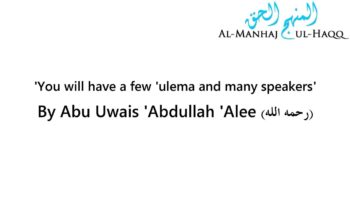 You will have a few 'ulema and many speakers' – Abu Uwais 'Abdullah 'Alee