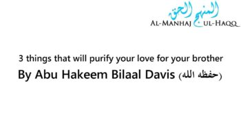 3 things that will purify your love for your brother – Abu Hakeem Bilaal