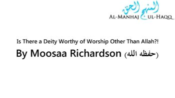Is There a Diety Worthy of Worship Other Than Allah?! – By Moosaa Richardson